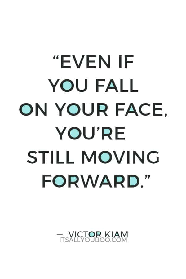 """""""Even if you fall on your face, you're still moving forward."""" — Victor Kiam"""