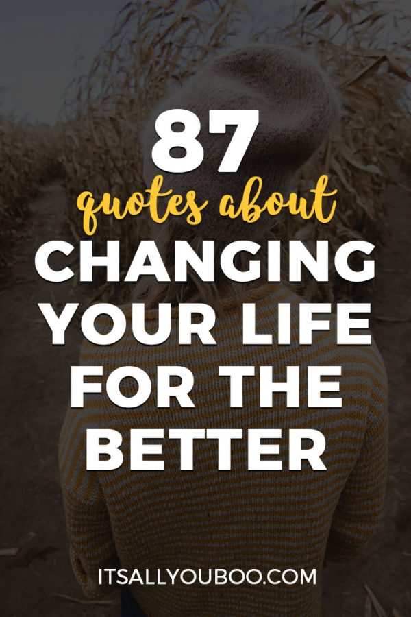87 Quotes About Changing Your Life for the Better