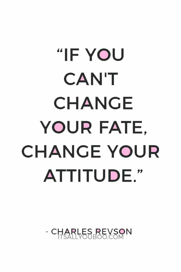"""""""If you can't change your fate, change your attitude."""" — Charles Revson"""