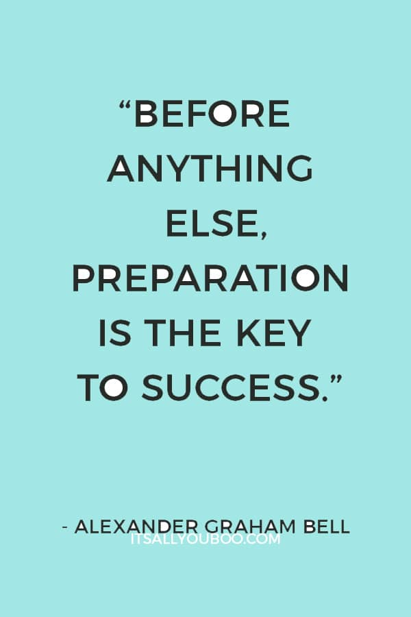 """""""Before anything else, preparation is the key to success."""" ― Alexander Graham Bell"""