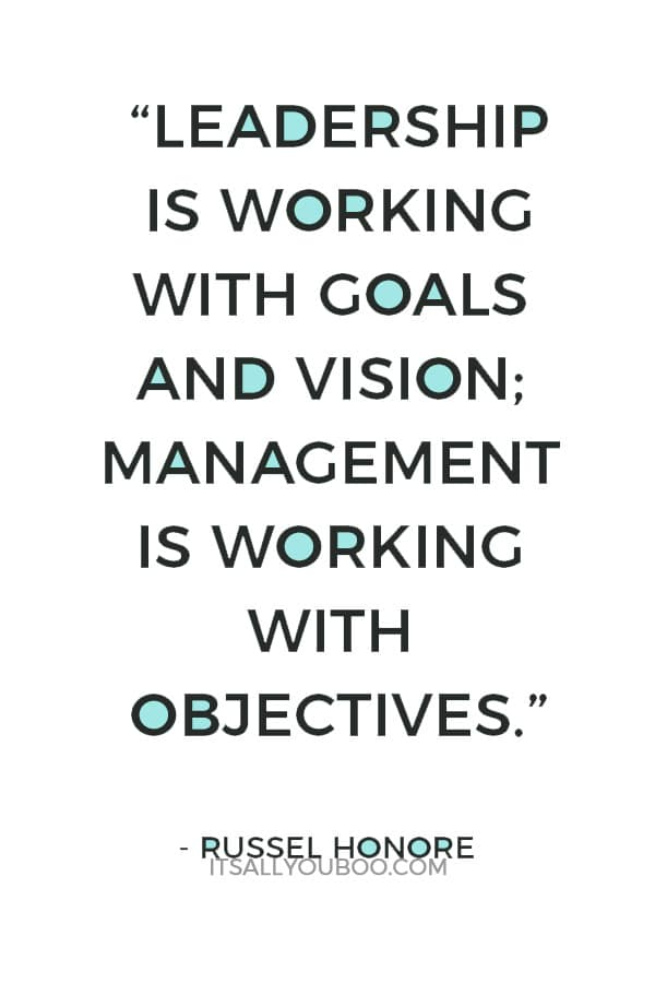 """""""Leadership is working with goals and vision; management is working with objectives."""" — Russel Honore"""