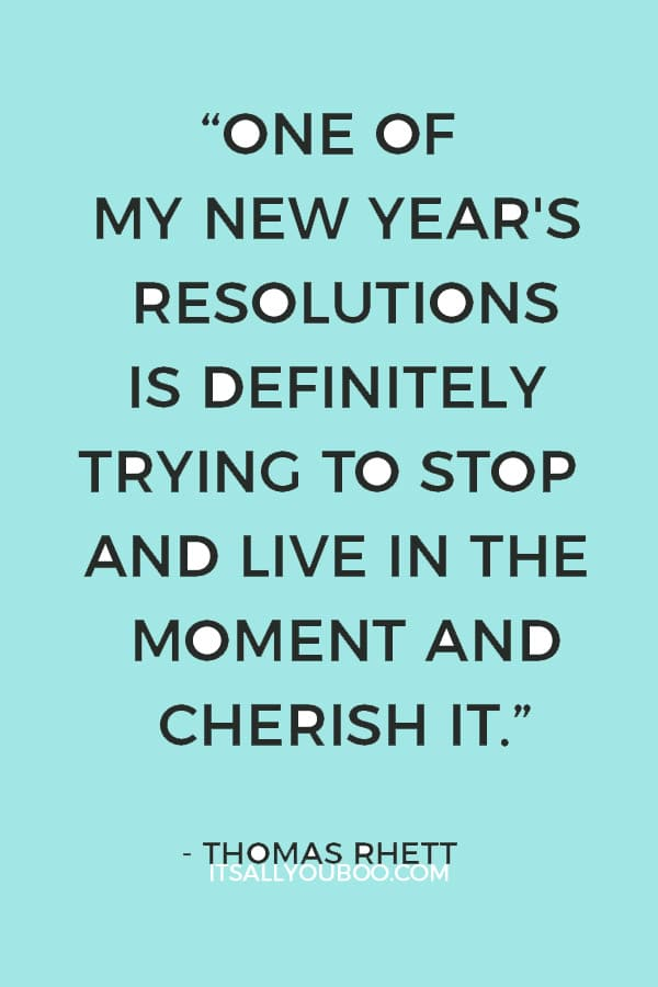 """""""You just have to live today. And I think one of my New Year's resolutions is definitely trying to stop and live in the moment and cherish it."""" ― Thomas Rhett"""