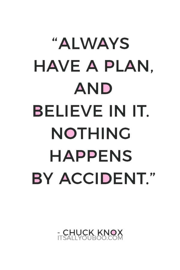 """""""Always have a plan, and believe in it. Nothing happens by accident."""" ― Chuck Knox"""