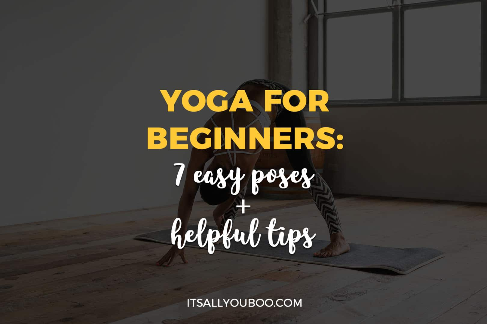 Yoga for Beginners: 7 Easy Poses and Helpful Tips