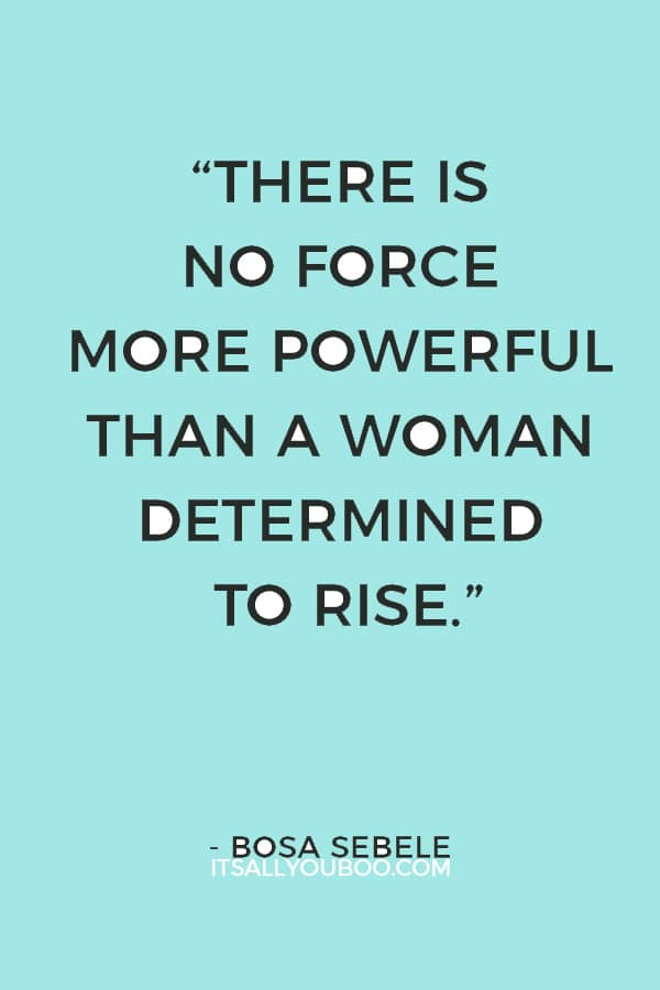 """""""There is no force more powerful than a woman determined to rise."""" — Bosa Sebele"""