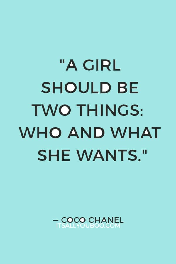 """""""A girl should be two things: who and what she wants."""" — Coco Chanel"""