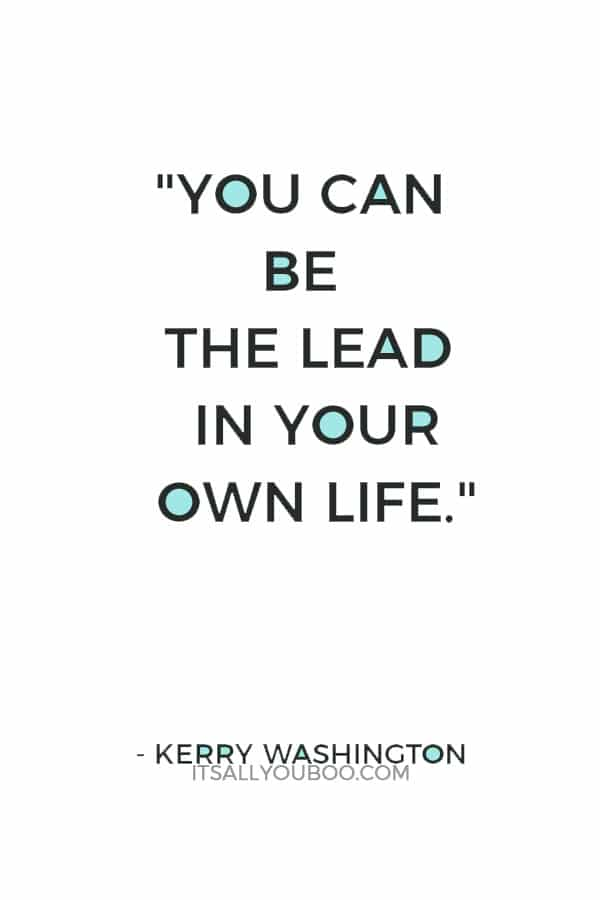 """""""You can be the lead in your own life."""" — Kerry Washington"""