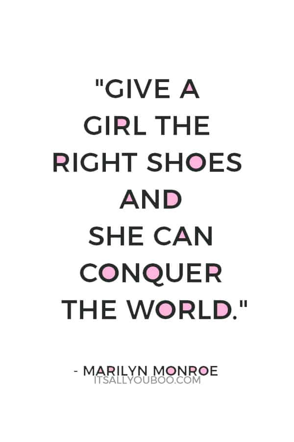"""""""Give a girl the right shoes and she can conquer the world."""" — Marilyn Monroe"""