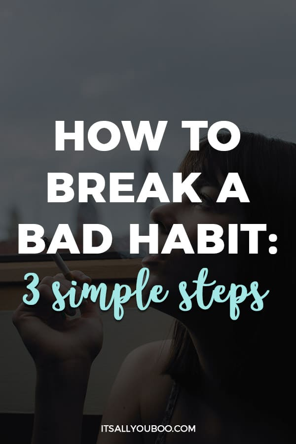 How To Break a Bad Habit: 3 Simple Steps