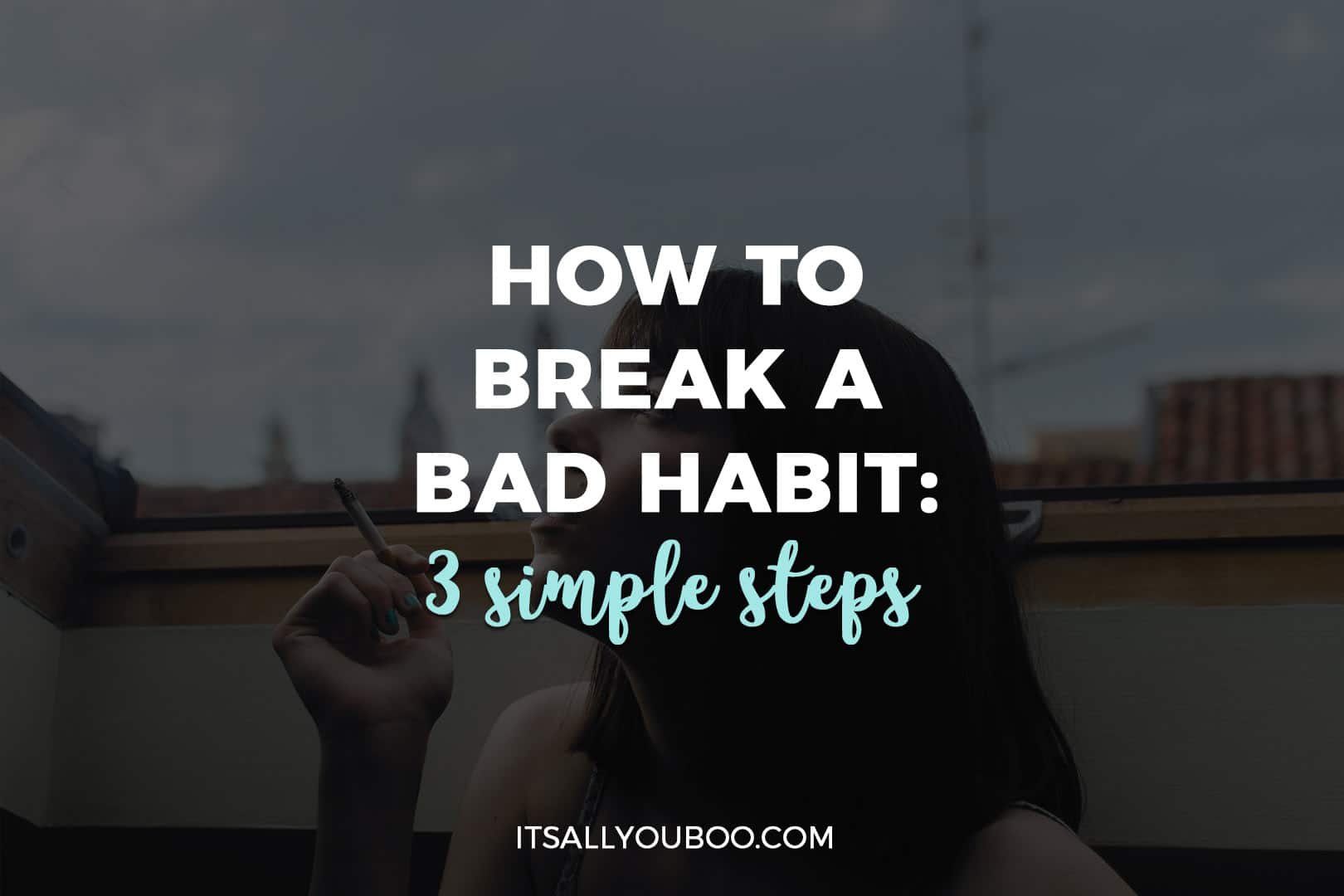 How To Break a Bad Habit: 3 Simple Steps