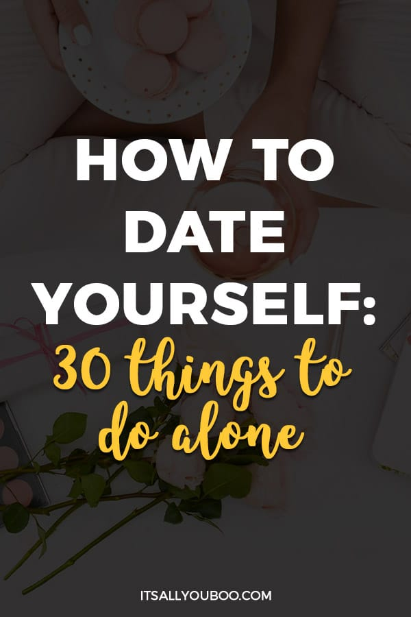 How to Date Yourself: 30 Things to Do Alone