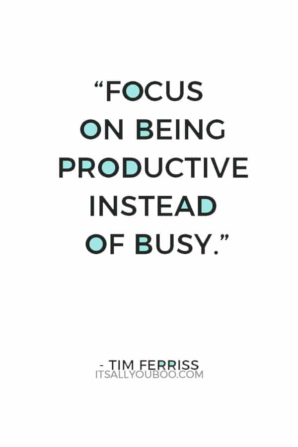 """""""Focus on being productive instead of busy."""" ― Tim Ferriss"""