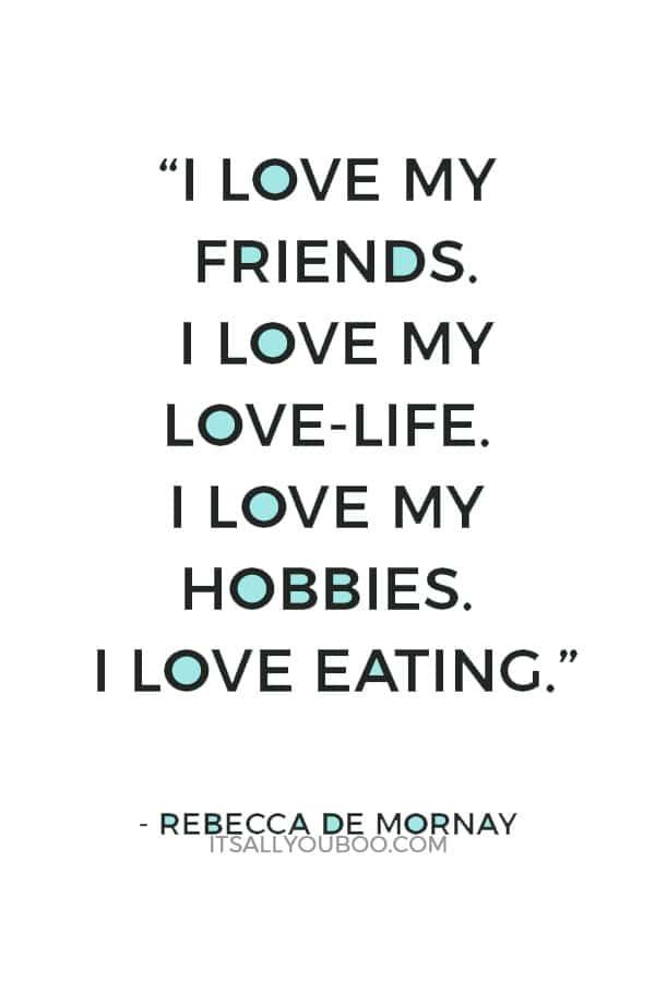 """""""I love my friends. I love my love-life. I love my hobbies. I love eating."""" — Rebecca De Mornay"""