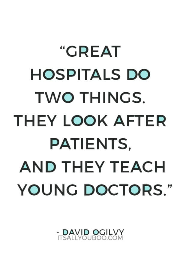 """""""Great hospitals do two things. They look after patients, and they teach young doctors."""" ― David Ogilvy"""