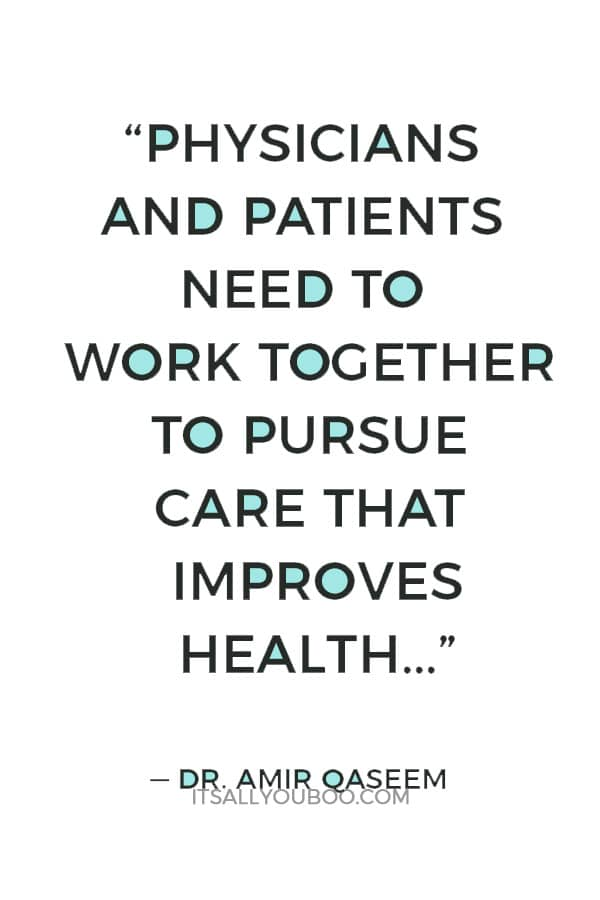 """""""Physicians and patients need to work together to pursue care that improves health, avoids harms and eliminates wasteful practices."""" — Dr. Amir Qaseem"""