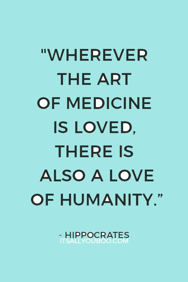 """""""Wherever the art of Medicine is loved, there is also a love of Humanity."""" ― Hippocrates"""
