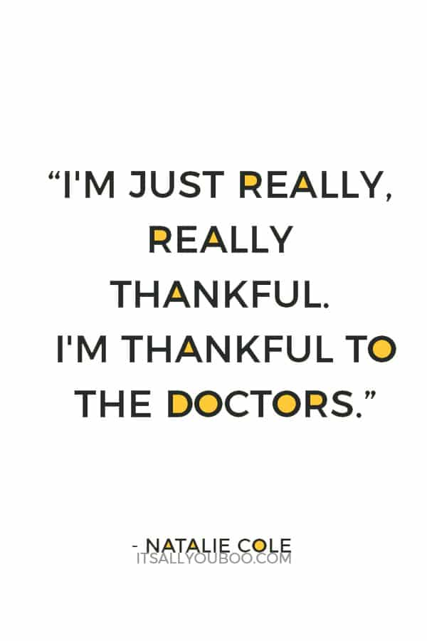 """""""I'm just really, really thankful. I'm thankful to the doctors; I'm thankful to the family that donated the kidney."""" ― Natalie Cole"""