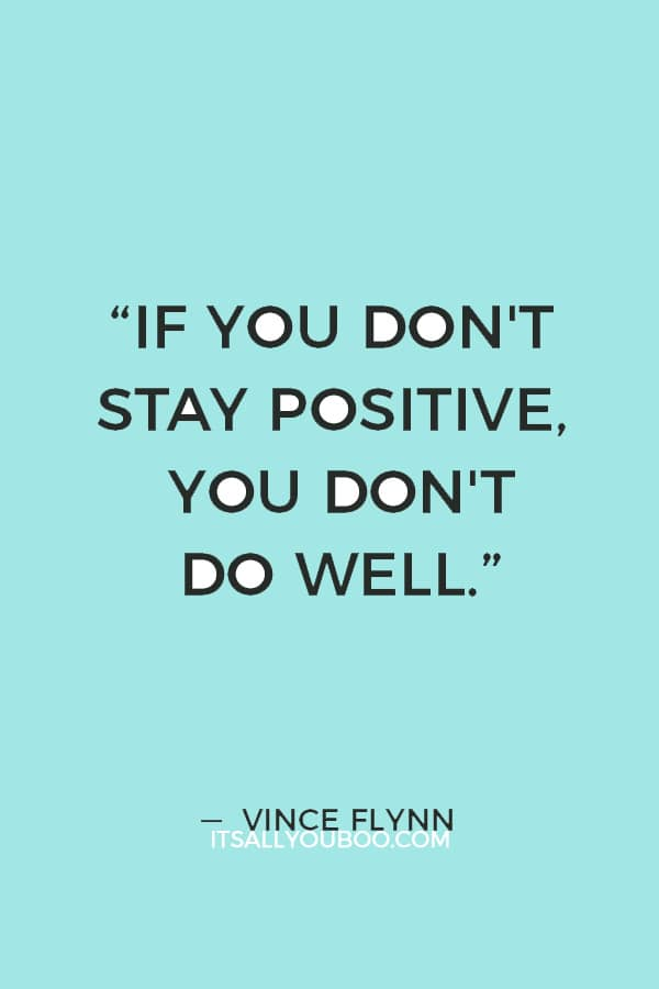 """""""My doctors warned me repeatedly that if you don't stay positive, you don't do well."""" ― Vince Flynn"""