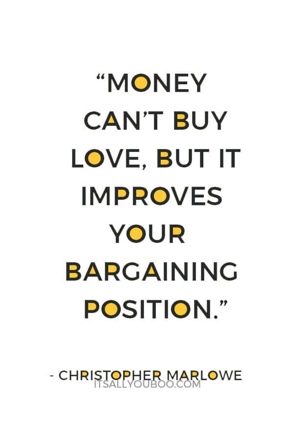 """""""Money can't buy love, but it improves your bargaining position."""" — Christopher Marlowe"""