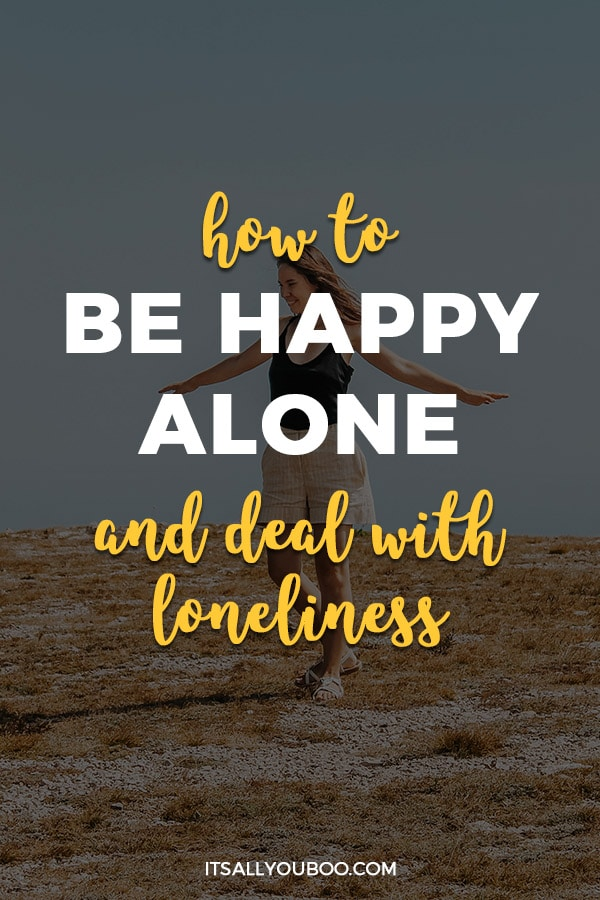 How to Be Happy Alone and Deal with Loneliness