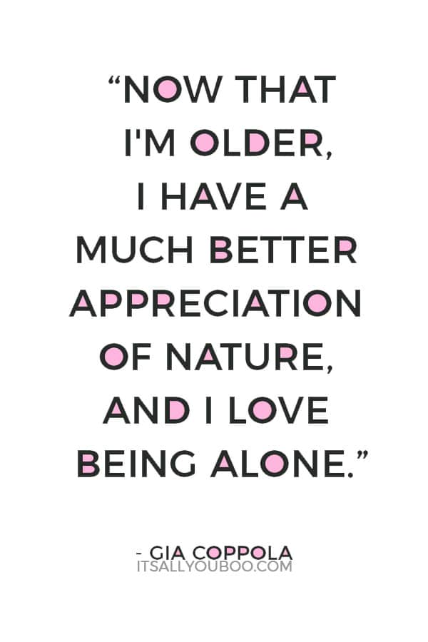 """""""Now that I'm older, I have a much better appreciation of nature, and I love being alone."""" — Gia Coppola"""