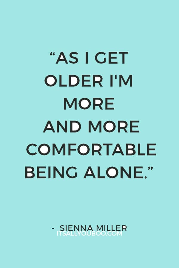 """""""As I get older I'm more and more comfortable being alone."""" — Sienna Miller"""