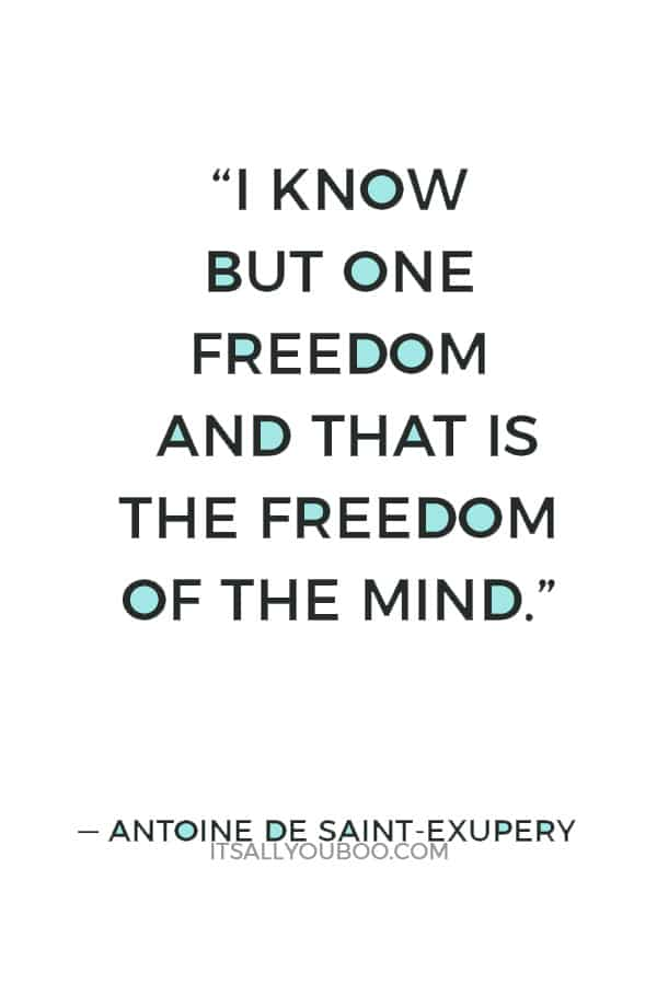 """""""I know but one freedom and that is the freedom of the mind."""" ― Antoine de Saint-Exupery"""