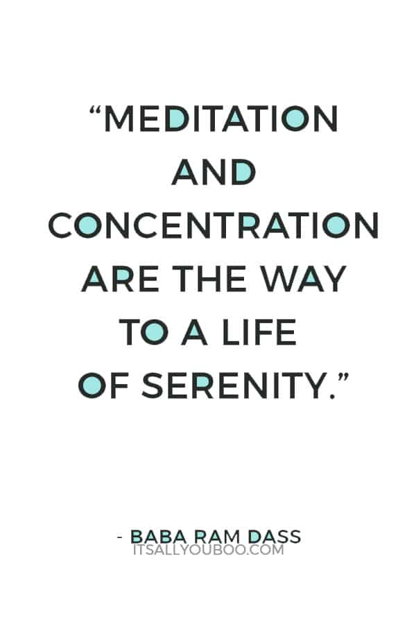 """""""Meditation and concentration are the way to a life of serenity."""" — Baba Ram Dass"""