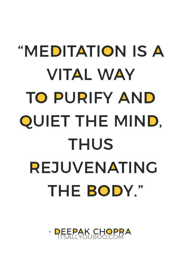 """""""Meditation is a vital way to purify and quiet the mind, thus rejuvenating the body."""" ― Deepak Chopra"""