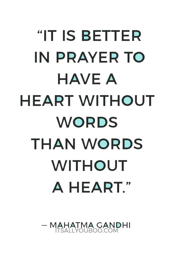 """""""It is better in prayer to have a heart without words than words without a heart."""" ― Mahatma Gandhi"""