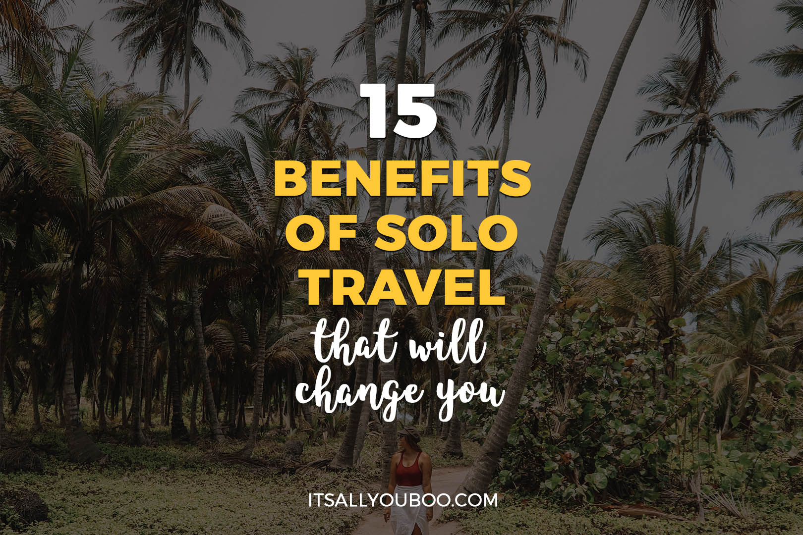 15 Benefits of Solo Travel That Will Change You