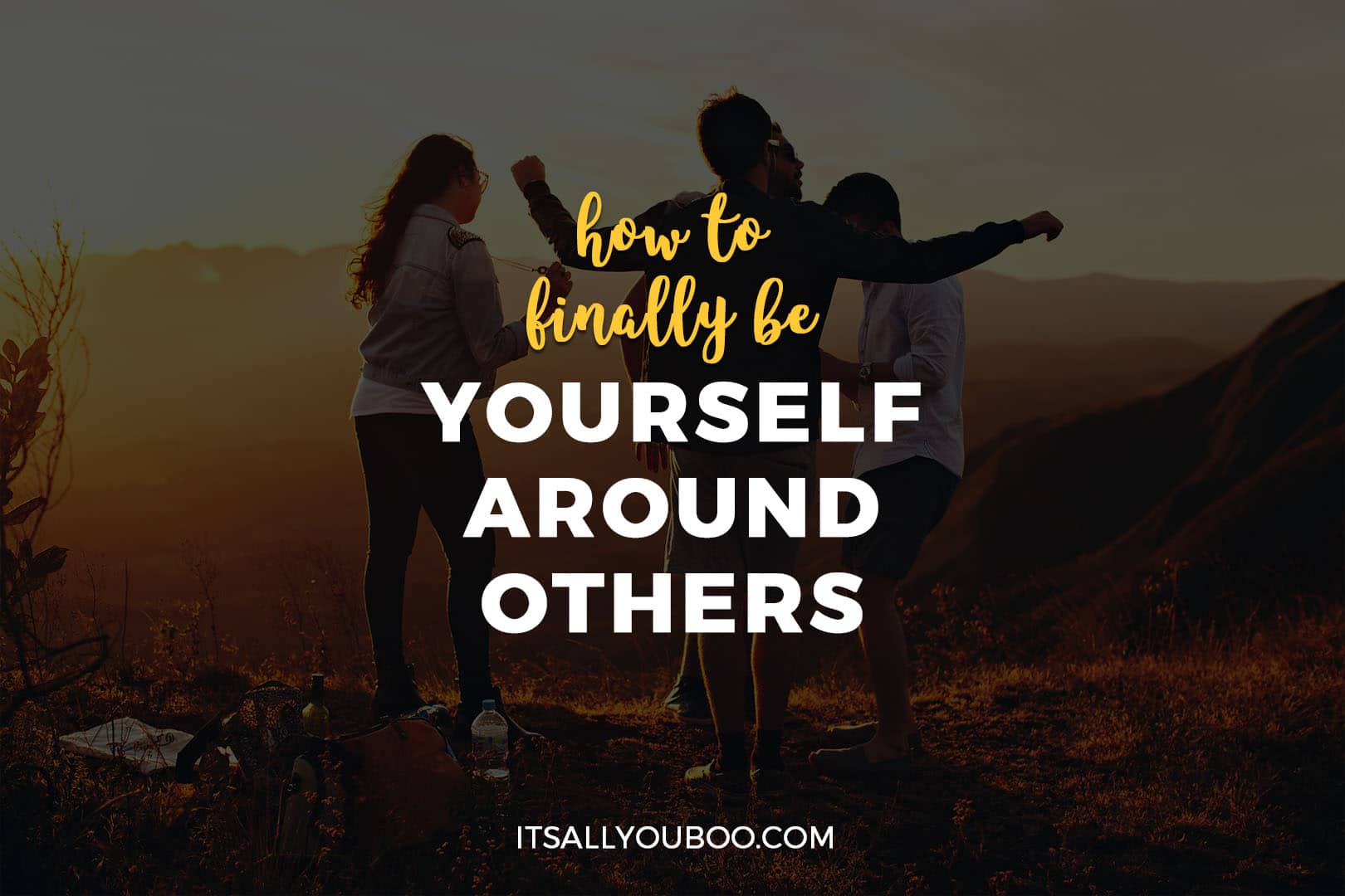 How to Finally Be Yourself Around Others