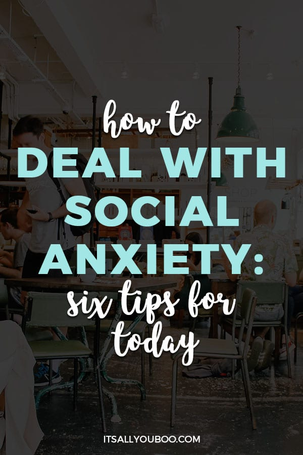 How to Deal with Social Anxiety: 6 Tips for Today