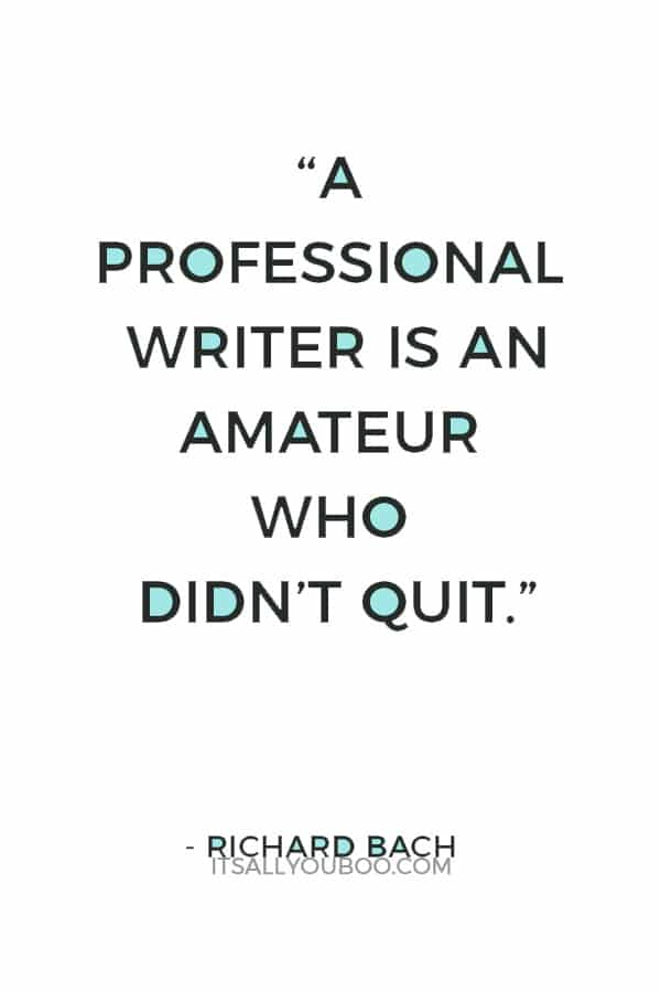 """""""A professional writer is an amateur who didn't quit."""" — Richard Bach"""