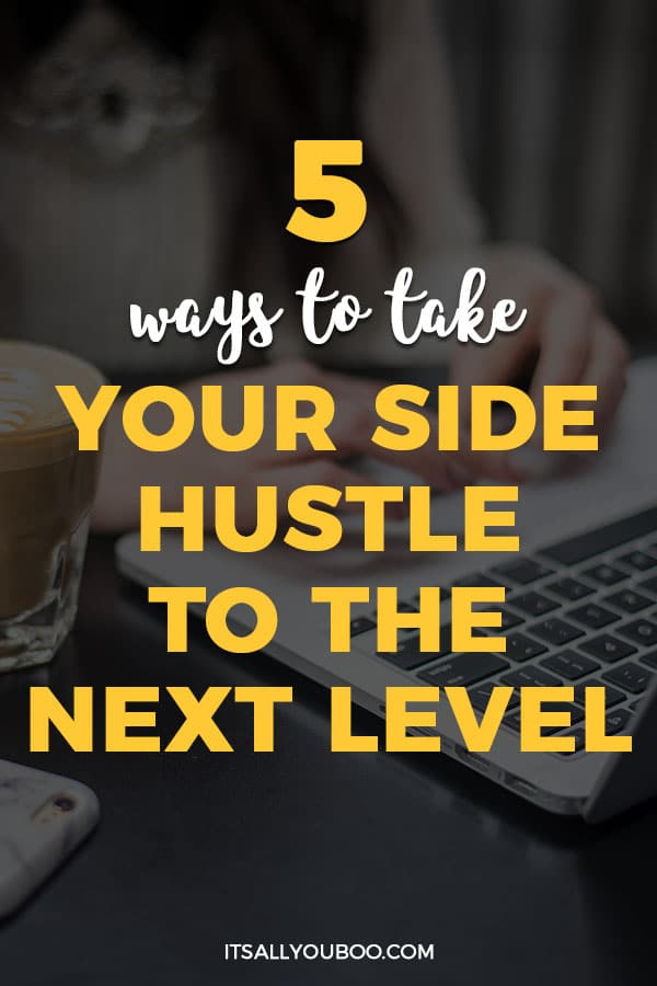 5 Ways To Take Your Side Hustle To The Next Level