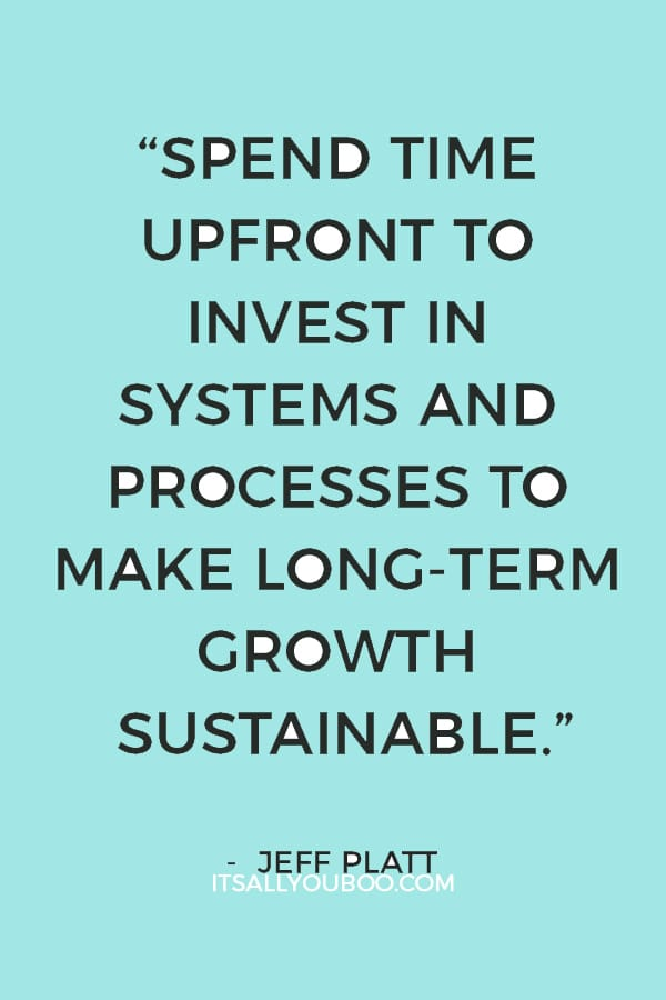 """Spend time upfront to invest in systems and processes to make long-term growth sustainable."" — Jeff Platt"