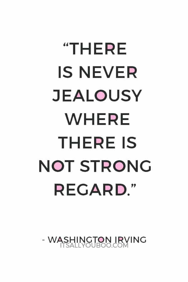 """""""There is never jealousy where there is not strong regard."""" – Washington Irving"""