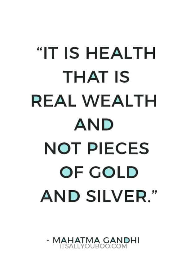 """""""It is health that is real wealth and not pieces of gold and silver."""" ― Mahatma Gandhi"""