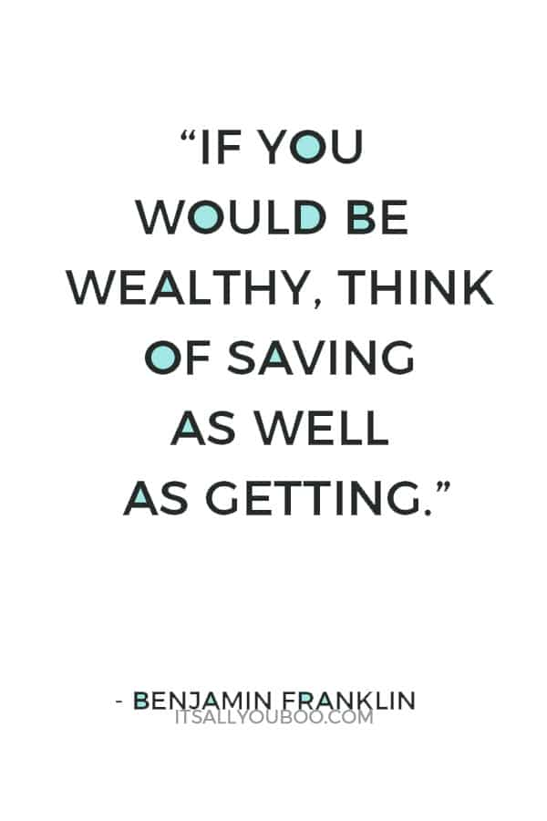 """""""If you would be wealthy, think of saving as well as getting."""" — Benjamin Franklin"""