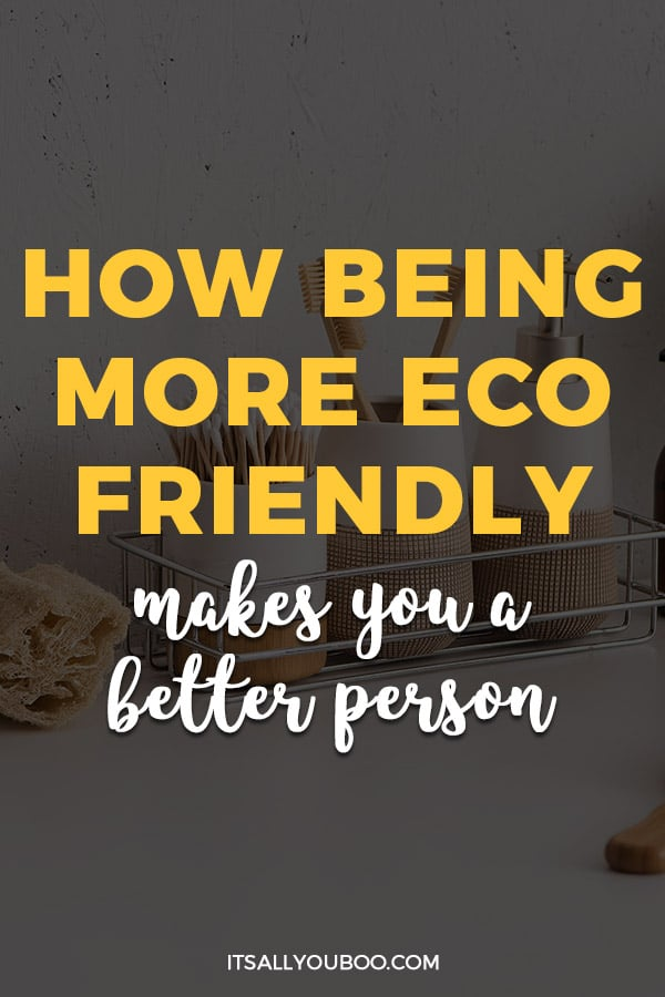How Being More Eco Friendly Makes You a Better Person