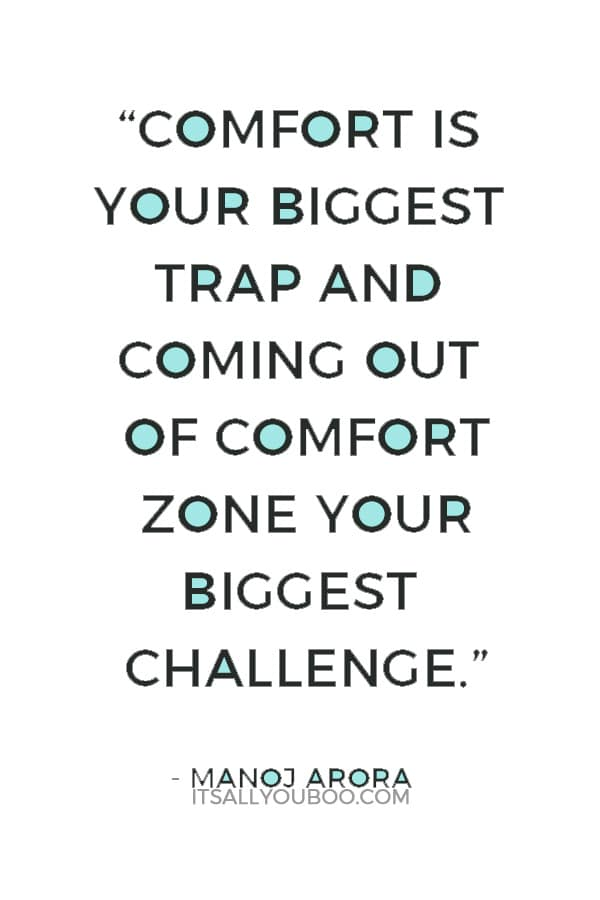 """""""Comfort is your biggest trap and coming out of comfort zone your biggest challenge."""" ― Manoj Arora"""
