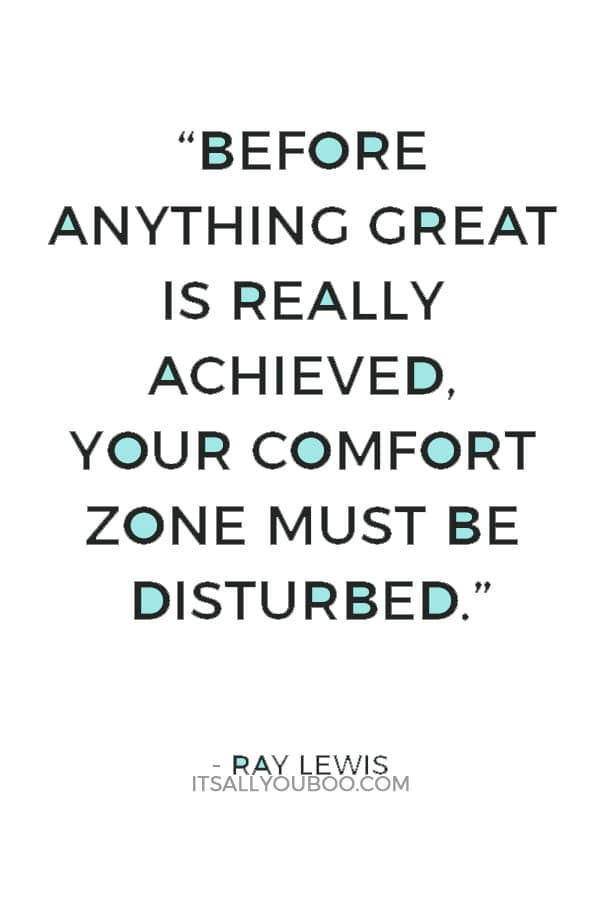 """""""Before anything great is really achieved, your comfort zone must be disturbed."""" — Ray Lewi"""