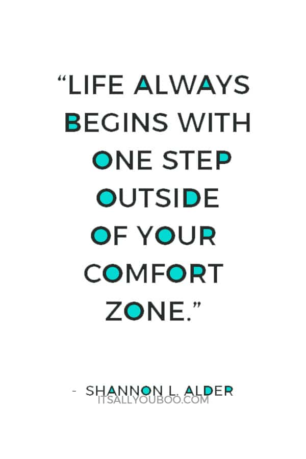 """""""Life always begins with one step outside of your comfort zone."""" ― Shannon L. Alder"""