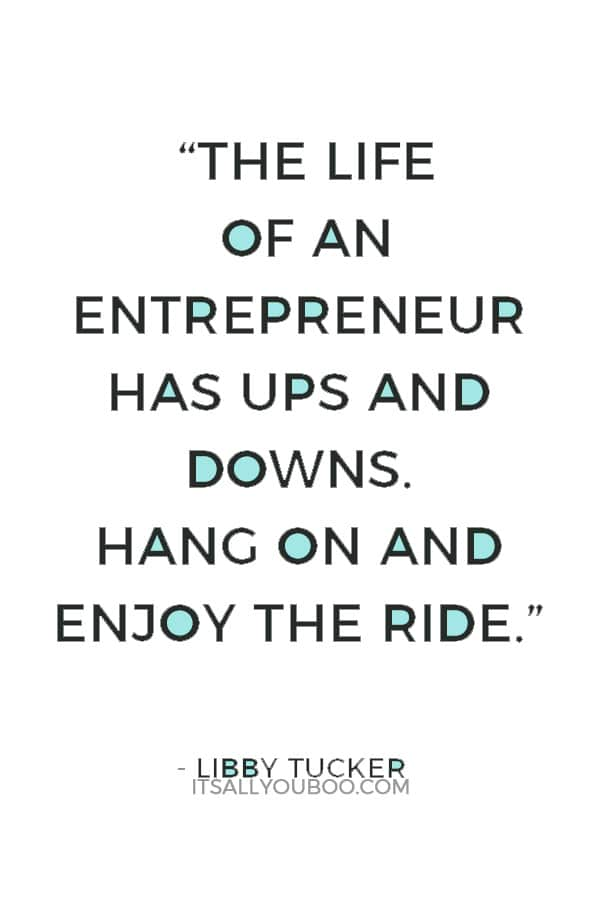 """The road you travel has twists and turns. The life of an entrepreneur has ups and downs. Hang on and enjoy the ride."" — Libby Tucker"