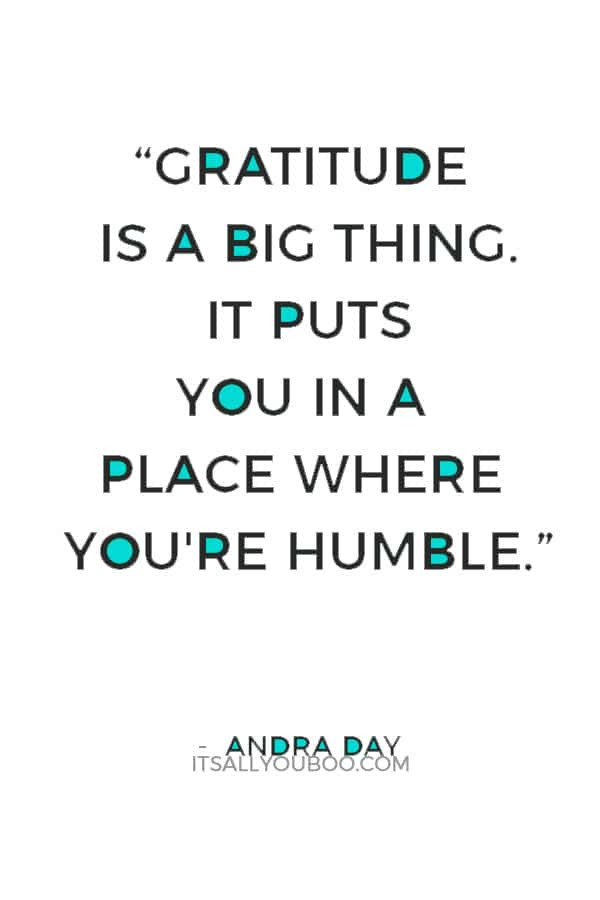 """""""I think gratitude is a big thing. It puts you in a place where you're humble."""" — Andra Day"""