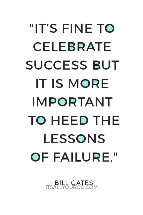 """""""It's fine to celebrate success but it is more important to heed the lessons of failure."""" — Bill Gates"""
