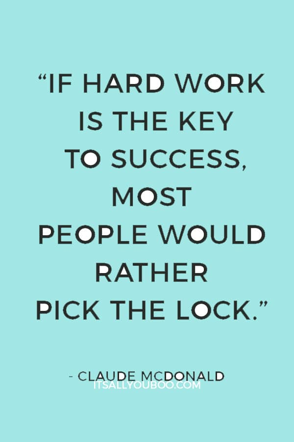 """""""If hard work is the key to success, most people would rather pick the lock."""" — Claude McDonald"""