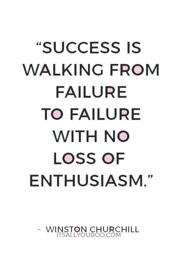 """""""Success is walking from failure to failure with no loss of enthusiasm."""" — Winston Churchill"""