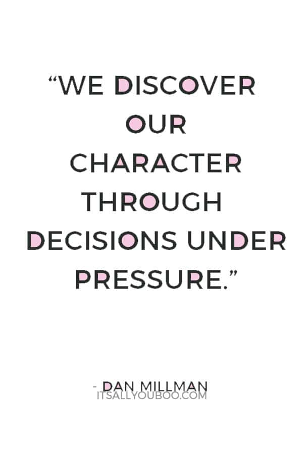 """We discover our character through decisions under pressure."" — Dan Millman"