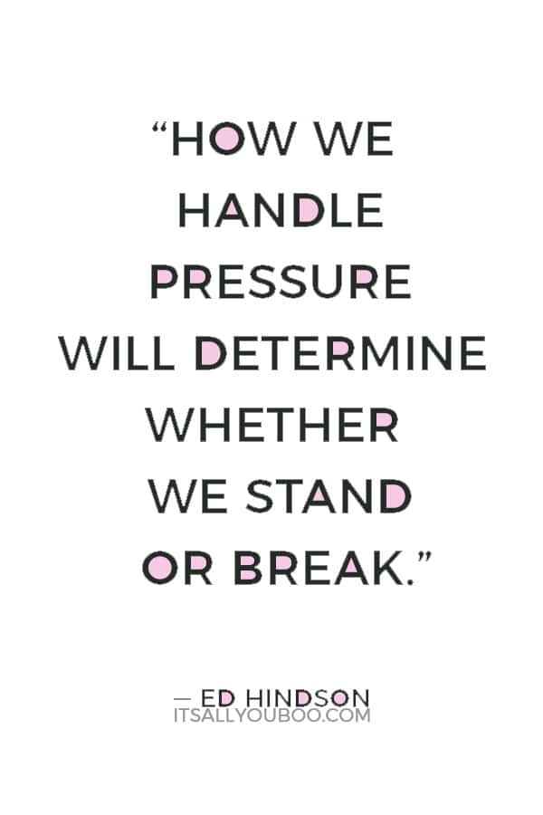 """How we handle pressure will determine whether we stand or break."" — Ed Hindson"